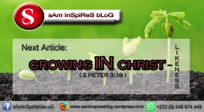 GROWING IN CHRIST-LIKENESS