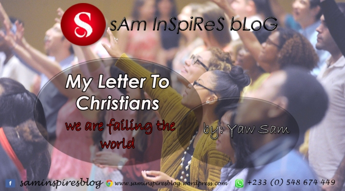 MY LETTER TO CHRISTIANS – We are failing the world