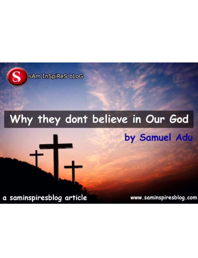 WHY THEY DON'T BELIEVE IN OUR GOD