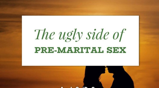 THE UGLY SIDE OF PRE-MARITAL SEX